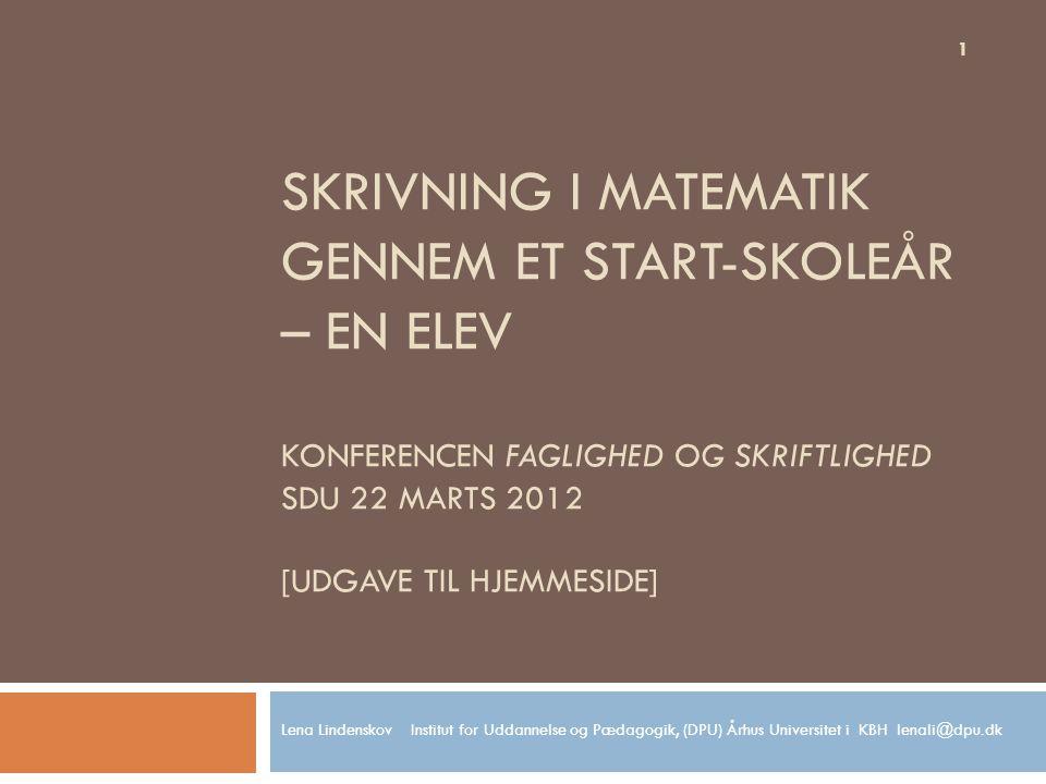 Skrivning i matematik gennem et start-skoleår – en elev Konferencen Faglighed og skriftlighed SDU 22 marts 2012 [udgave til hjemmeside]